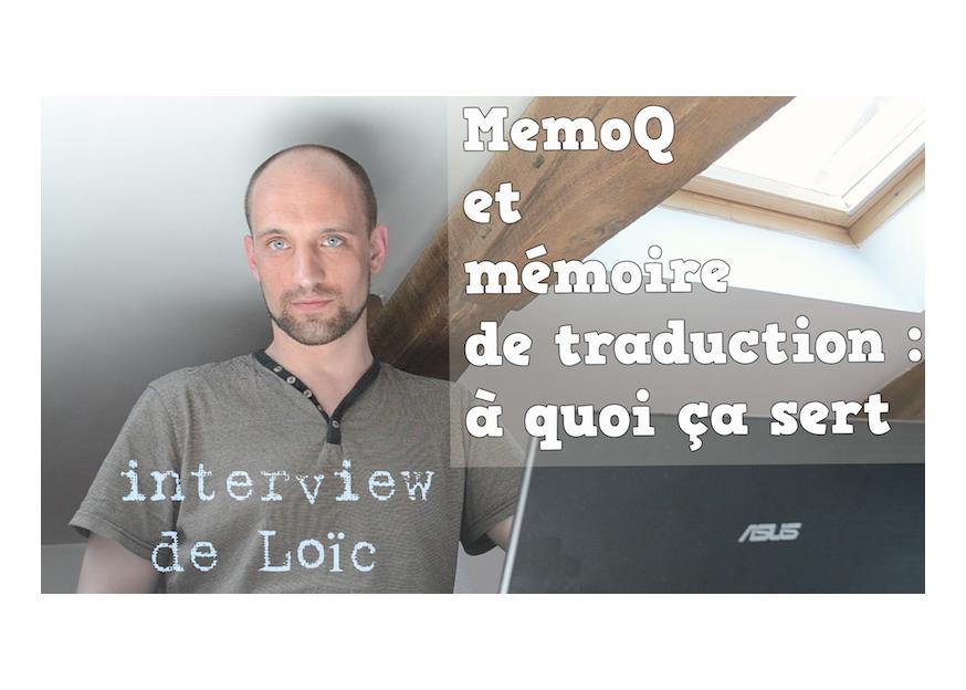 [Interview de Loïc] MemoQ et mémoire de traduction : à quoi ça sert ?